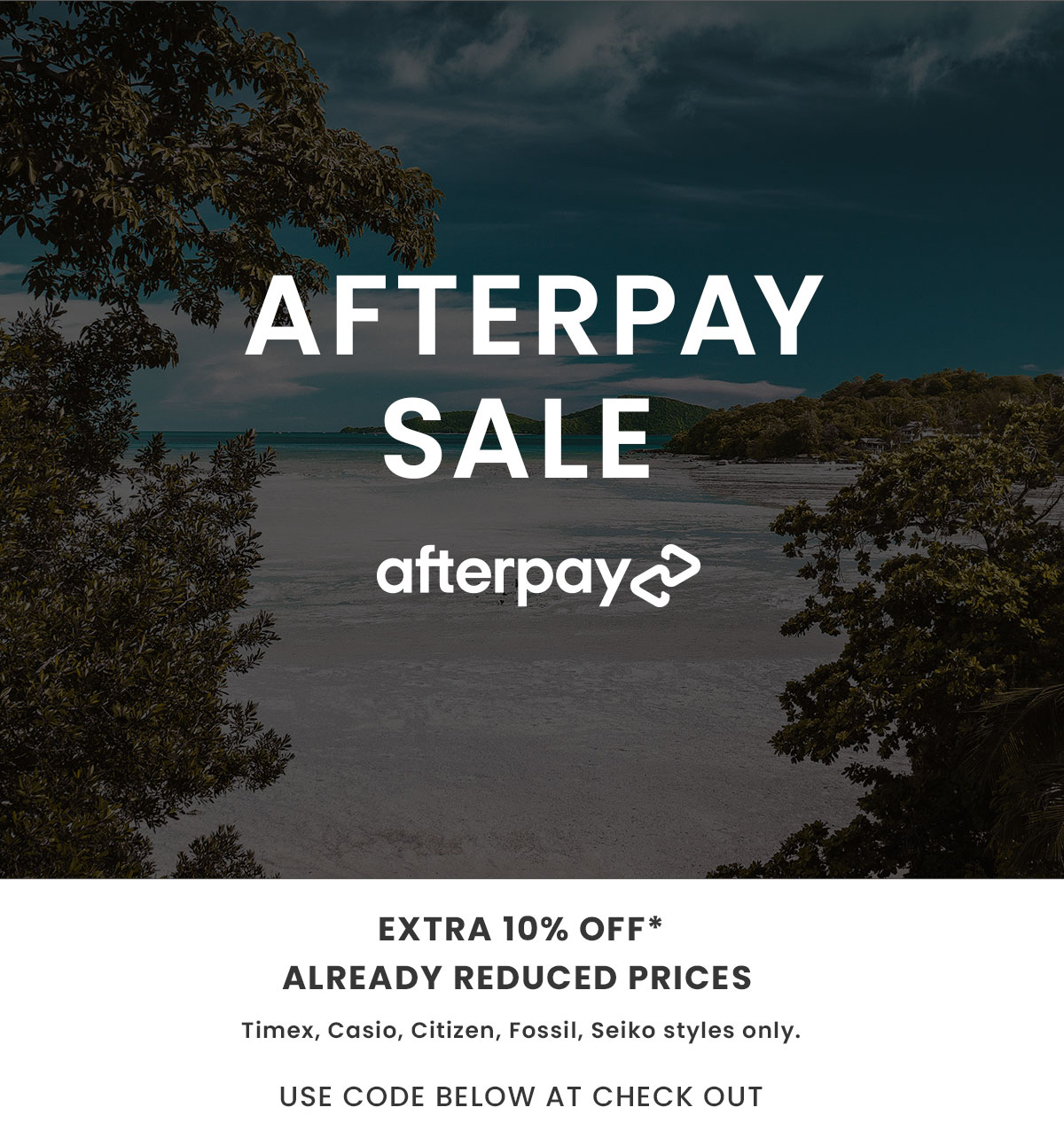 AfterPay Sale. Extra 10% Off Already Reduced Prices. Selected Styles Only. Shop Now.