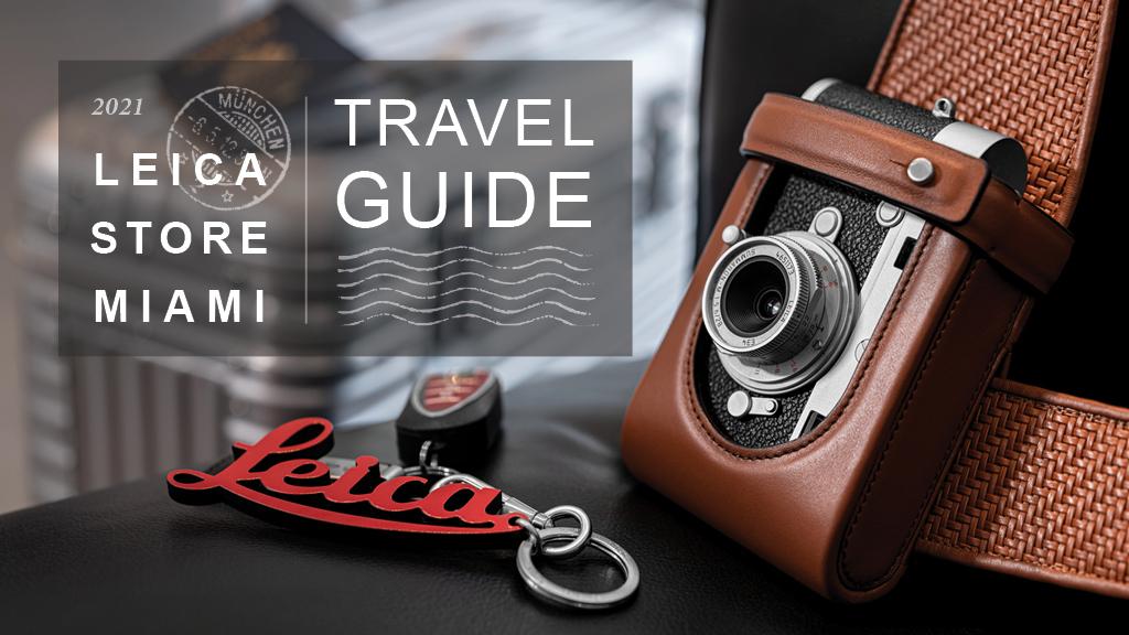 The 2021 Leica Store Miami Travel Guide