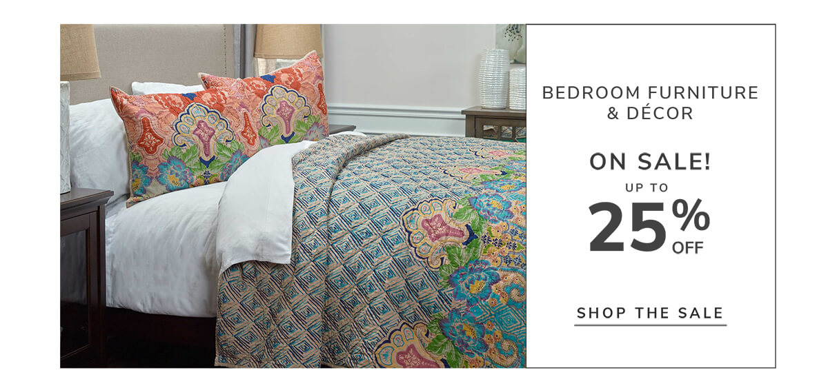 Bedroom furniture & decor on sale! Up to 25% off!   SHOP THE SALE