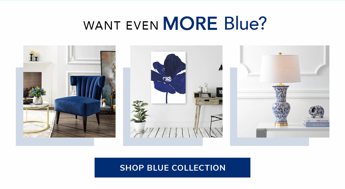 Want even MORE blue?   SHOP THE COLLECTION