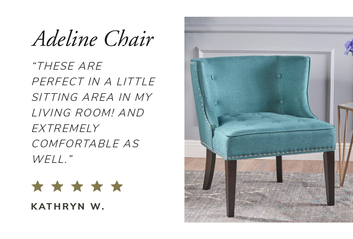 Adeline Chair. 'These are perfect in a little sitting area in my living room! And extremely comfortable as well' | SHOP NOW