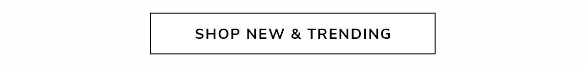 SHOP NEW & TRENDING