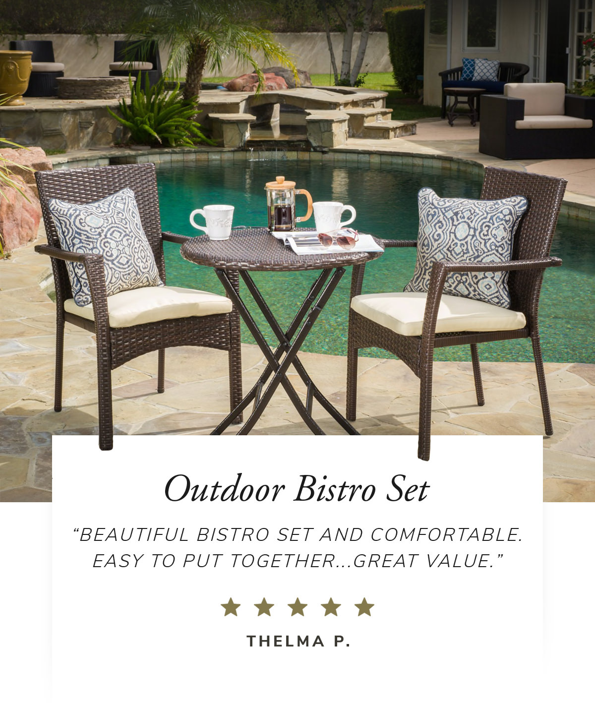 Outdoor Bistro Set. 'Beautiful bistro set and comfortable. Easy to put together...great value!' | SHOP NOW