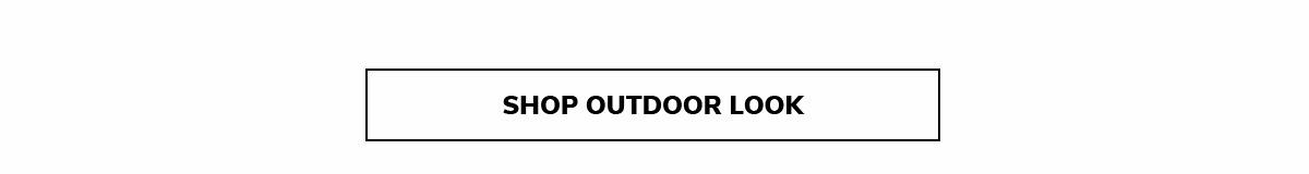 SHOP OUTDOOR LOOK
