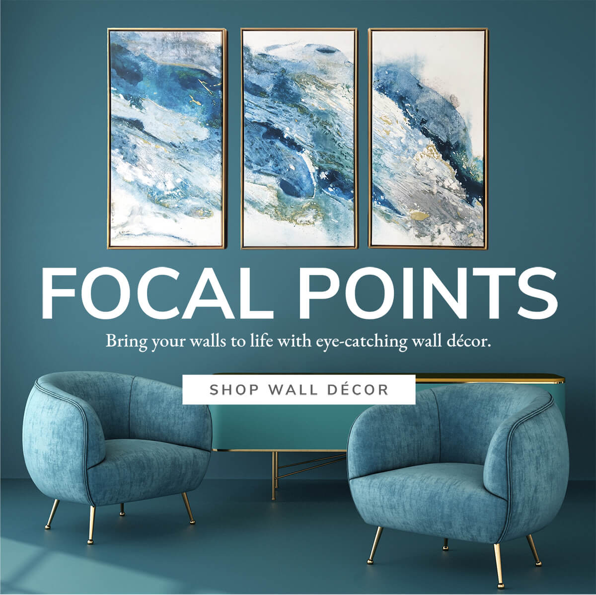 Focal Points. Bring your walls to life with eye-catching wall decor.   SHOP WALL DECOR