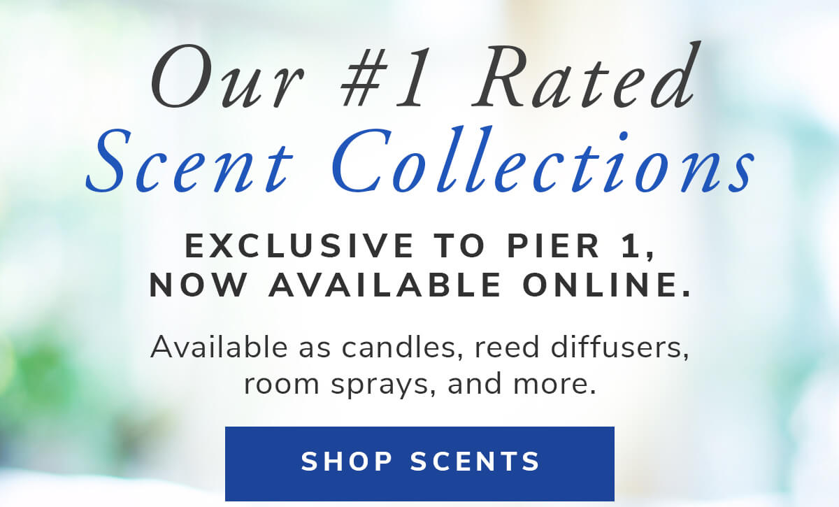 Our #1 Rated Scent Collections. Exclusive To Pier 1, now available online! | SHOP NOW