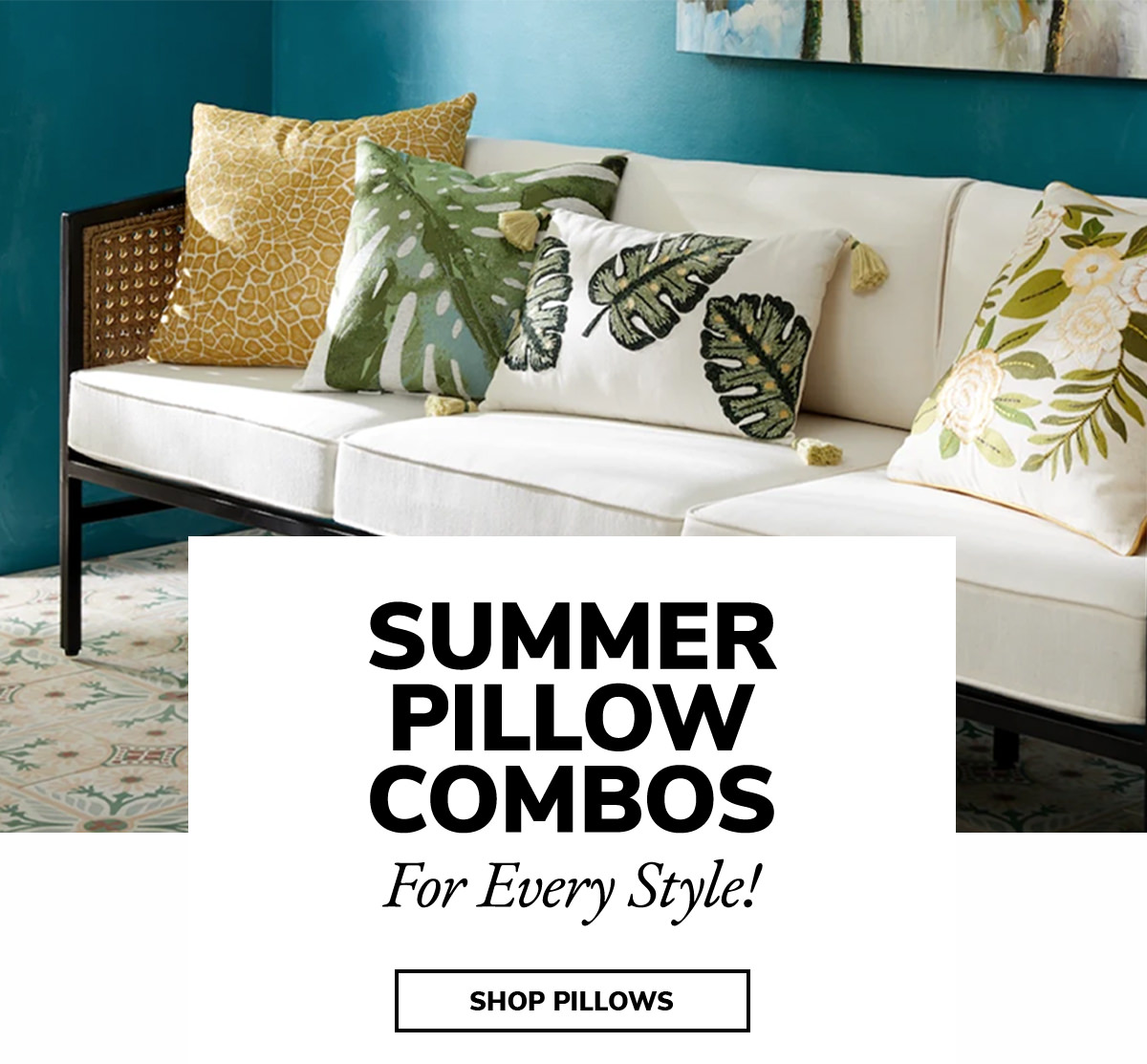 SUMMER PILLOW COMBOS for every style!   SHOP PILLOWS