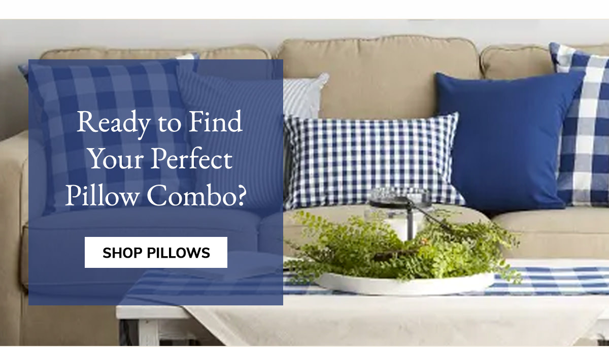 Ready to find your perfect pillow combo?   SHOP PILLOWS