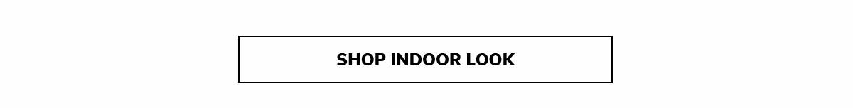 SHOP INDOOR LOOK