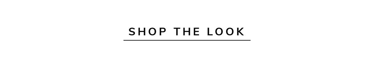 SHOP THE LOOK   SHOP NOW