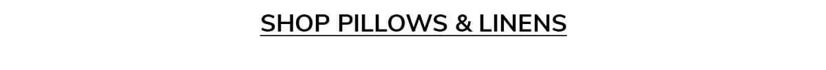 SHOP PILLOWS & LINENS