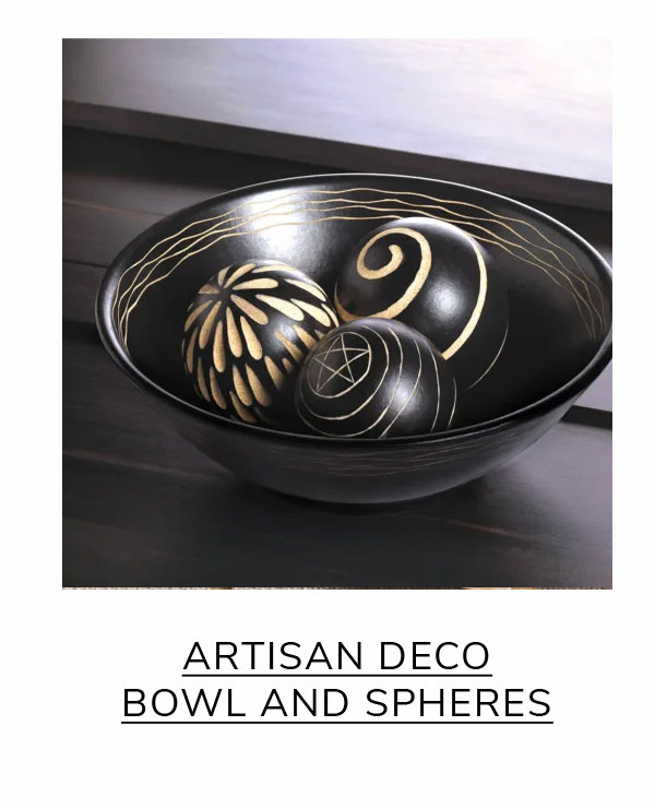 Artisan Deco Bowl and Spheres | SHOP NOW