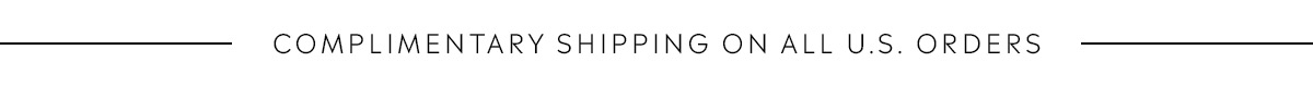 Complimentary shipping on all U.S. orders