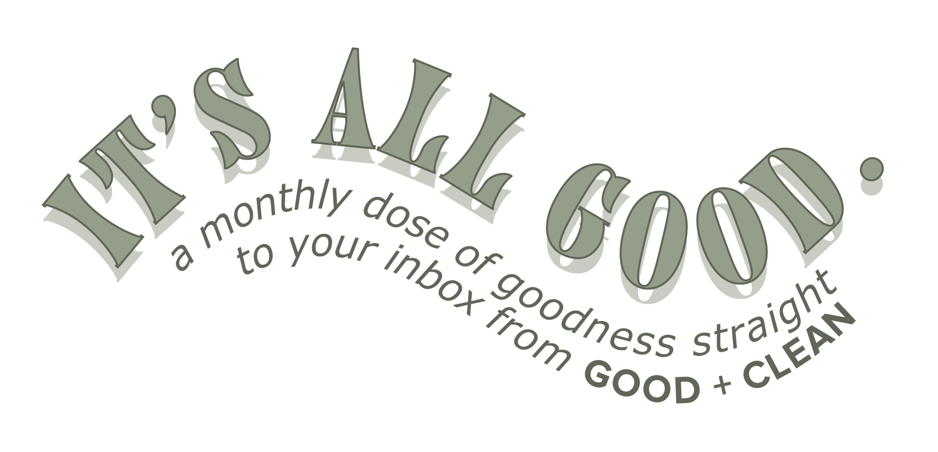 It's All Good - a monthly dose of goodness straight to your inbox from Good and Clean