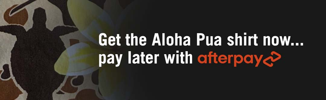 Get the Aloha Pua shirt now... pay later with afterpay