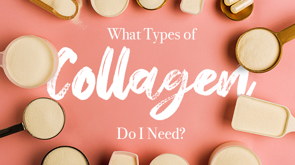 What Types of Collagen Do I Need?