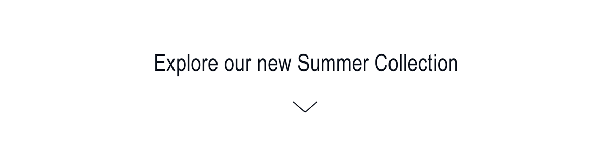 Explore our new Summer Collections