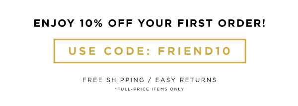 Enjoy 10% off your first order with code: friend10.  Free Shipping / Easy Returns  (discount applies to full-price items only)