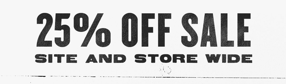 25% Off Sale | Site and Store Wide