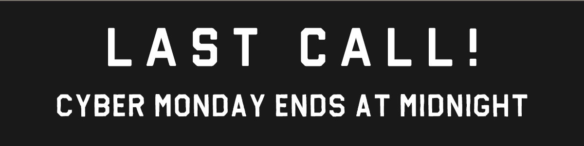 Last Call! Cyber Monday Ends at Midnight
