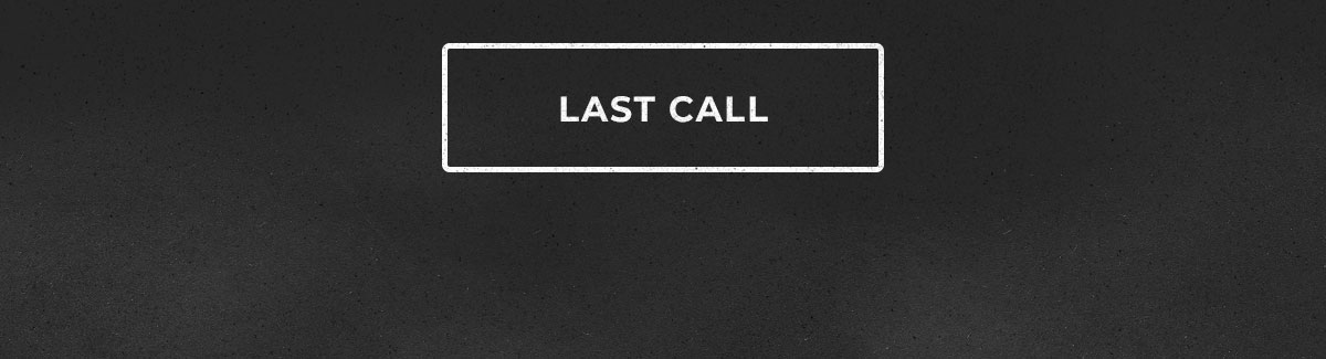 Last call!