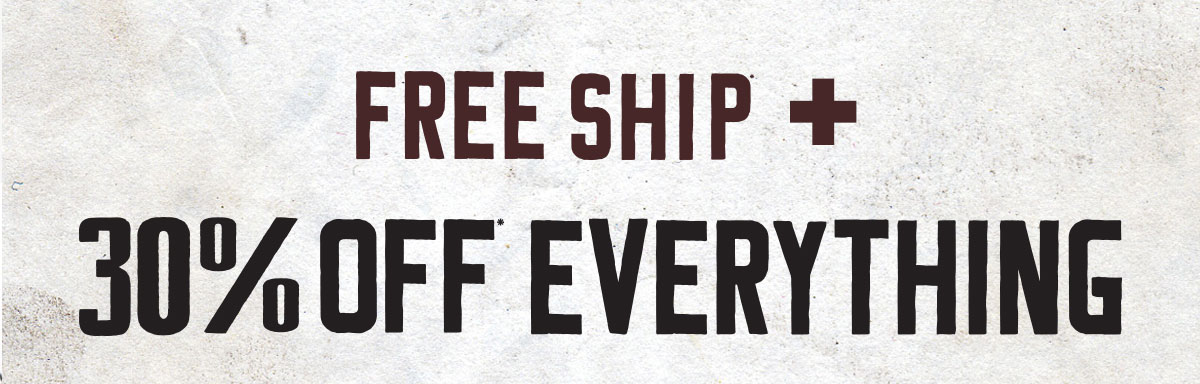 Free ship* + 30% off* everything