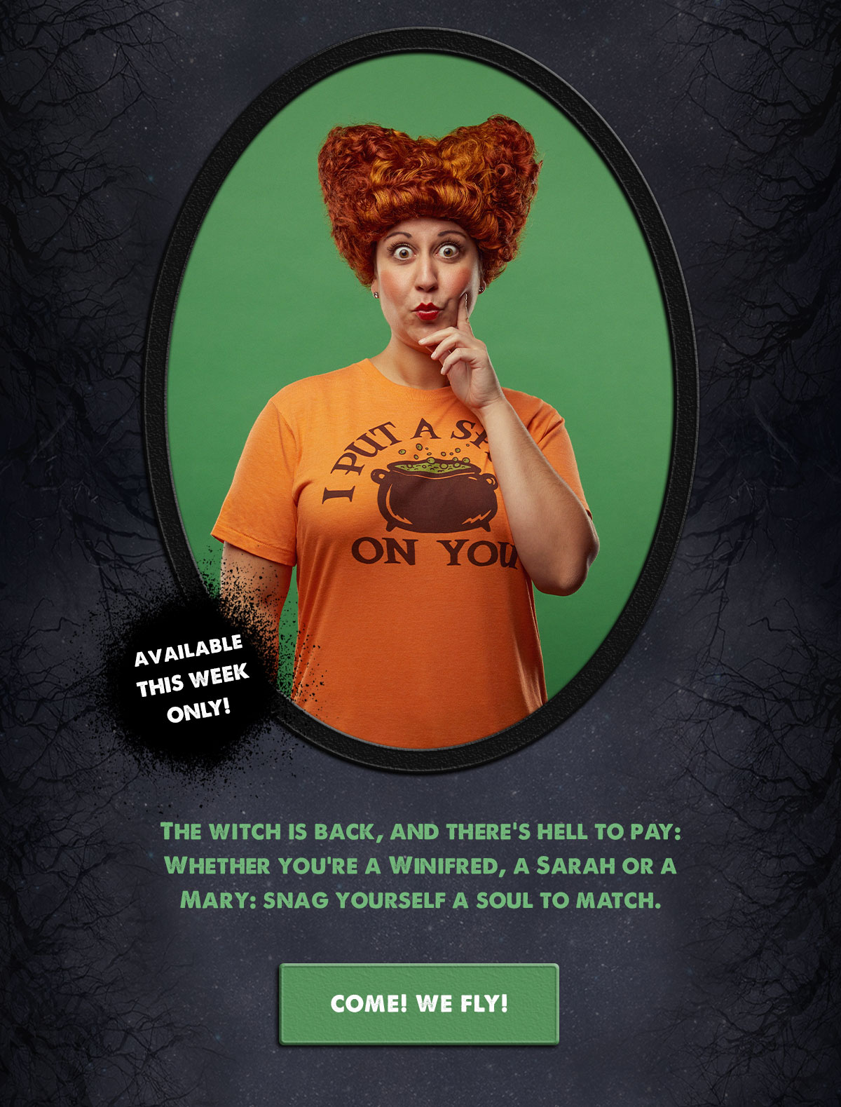 The witch is back, and there's hell to pay:  Whether you're a Winifred, a Sarah or a Mary: snag yourself a soul to match.