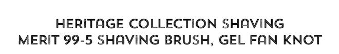 Heritage Collection Shaving Merit 99-5 Shaving Brush, Gel Fan Knot