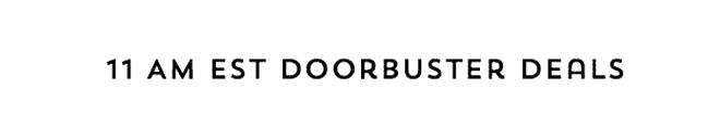 11 AM EST Doorbuster Deals