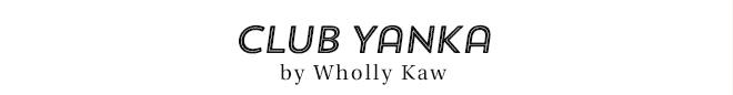 Club Yanka by Wholly Kaw