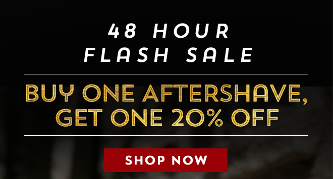 48 Hour Flash Sale | Buy One Aftershave, Get One 20% Off | Use Code BOGO20 - Shop Now