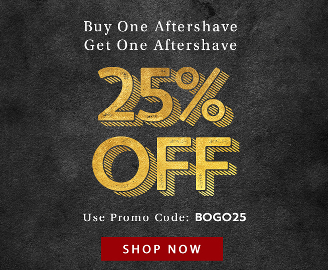 Buy One Aftershave Get One Aftershave 25% Off | Use Code: BOGO25 - Shop Now