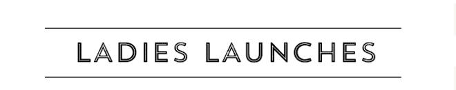 Ladies Launches: