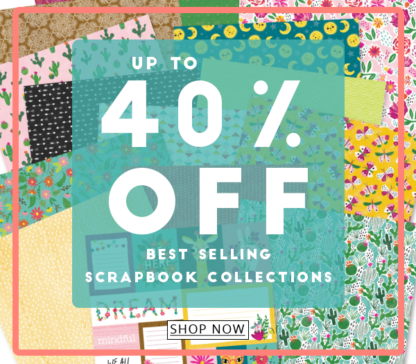 Up to 40% Off Best Selling Scrapbook Collections