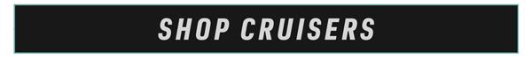 Shop Cruisers