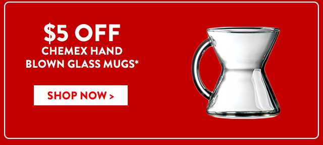 $5 Off Chemex Hand Blown Glass Mugs*