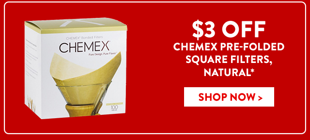 $3 Off Chemex Pre-Folded Square Filters, Natural*