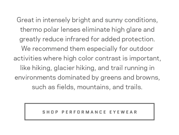 We recommend them especially for outdoor activities where high color contrast is important, like hiking, glacier hiking, and trail running in environments dominated by greens and browns, such as fields, mountains, and trails.