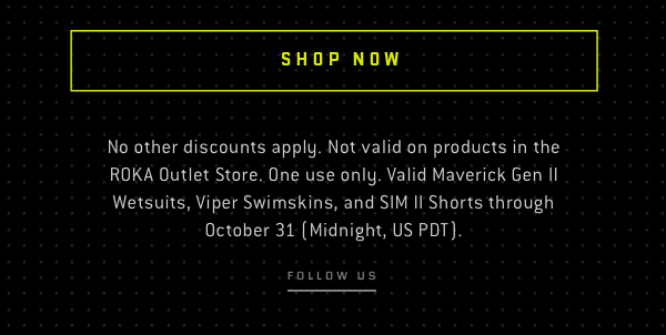 Shop Maverick II Wetsuits. No other discounts apply. One use only. Valid for 35% off Generation II Maverick Elite, Pro, and X Wetsuits through October 31 (Midnight, US PDT).