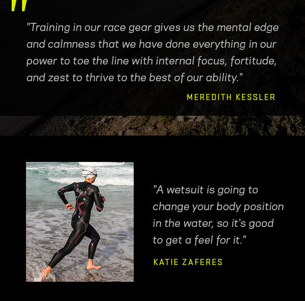 """Training in our race gear gives us the mental edge and calmness that we have done everything in our power to toe the line with internal focus, fortitude, and zest to thrive to the best of our ability."" -Meredith Kessler"