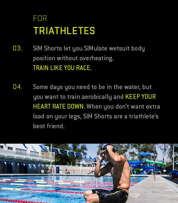 For triathletes.
