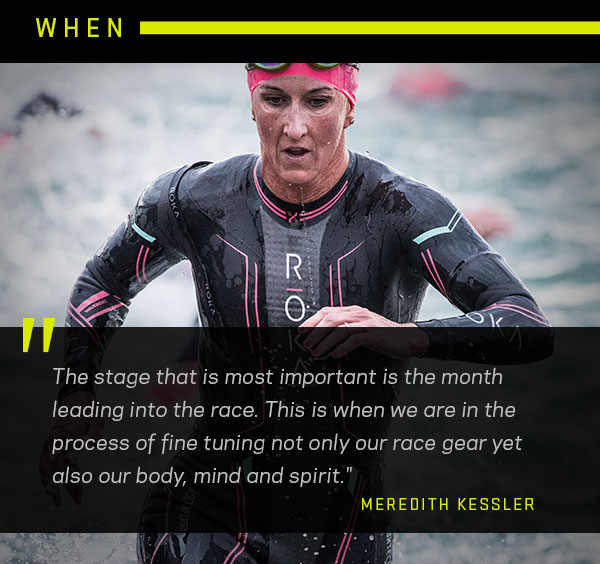 "The stage that is most important is the month leading into the race. This is when we are in the process of fine tuning not only our race gear yet also our body, mind and spirit."" -Meredith Kessler"