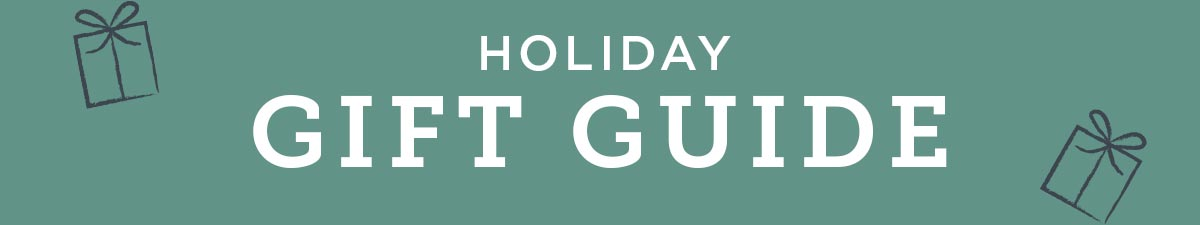 Holiday Gift Guide is here