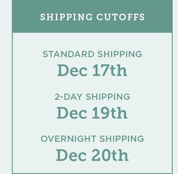 Shipping cutoffs: Standard shipping Dec 17th, 2-day shipping Dec 19th, Overnight shipping Dec 20th
