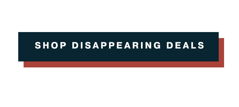 Shop Disappearing Deals