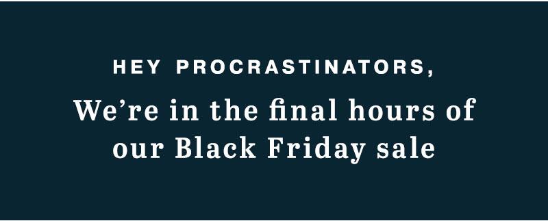 Hey procrastinators